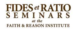 Fides et Ratio Seminars at the Faith & Reason Institute